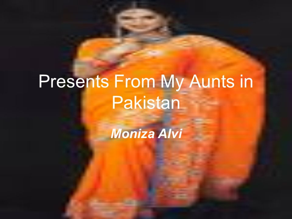 """presents from my aunts in pakistan The poems """"presents from my aunts in pakistan"""" and """"search for my tongue"""" show how being part of two very different cultures can be both a negative and positive experience the poem """"presents from my aunts in pakistan"""" is about a girl who sails to england from pakistan."""