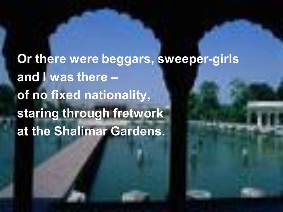 Or there were beggars, sweeper-girls