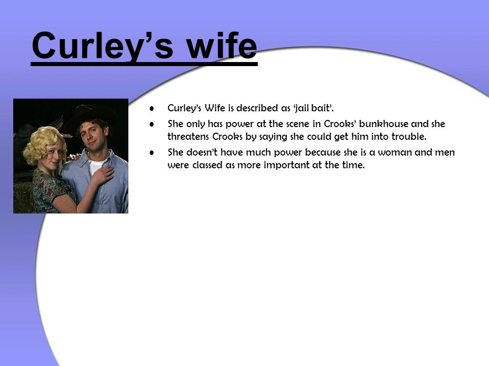 Curley's wife Curley's Wife is described as 'jail bait'.
