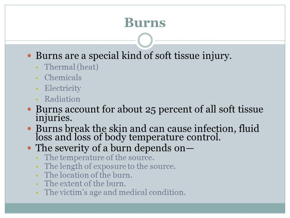 Burns Burns are a special kind of soft tissue injury.