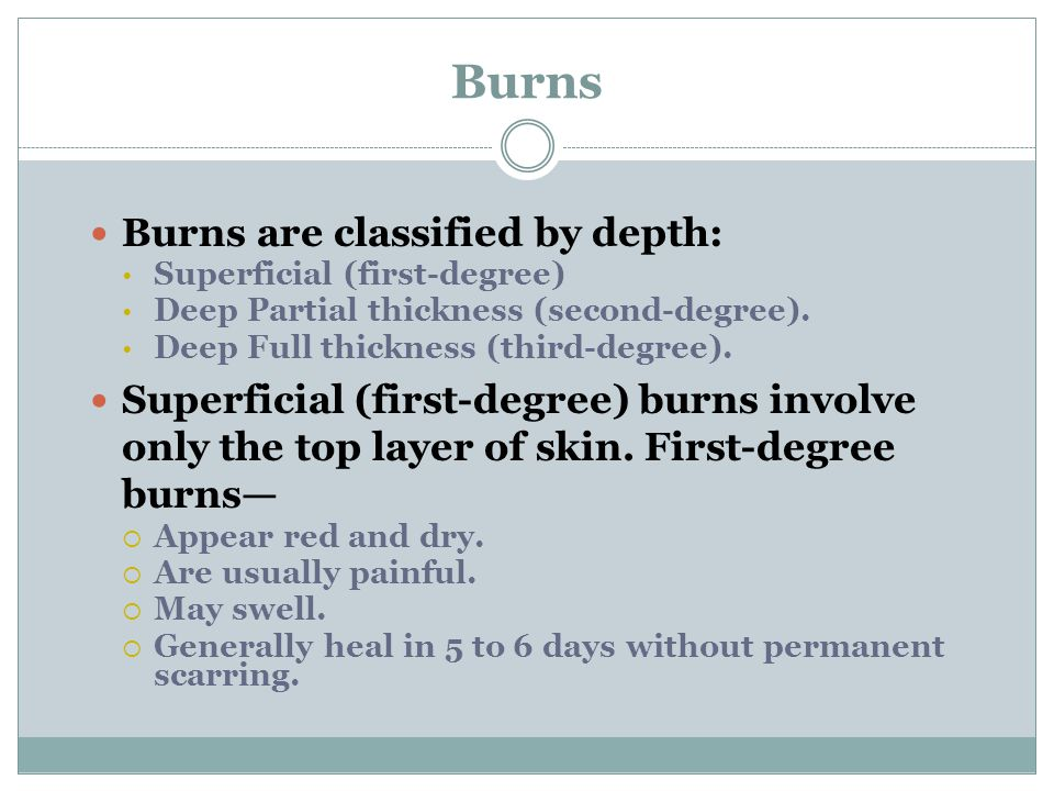 Burns Burns are classified by depth: