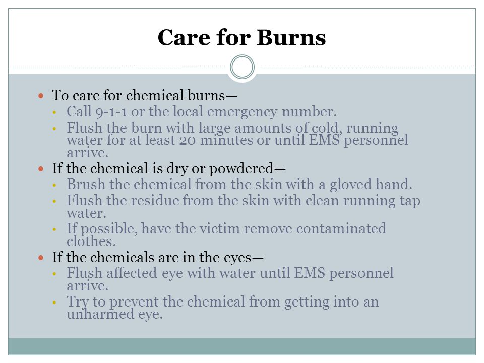Care for Burns To care for chemical burns—