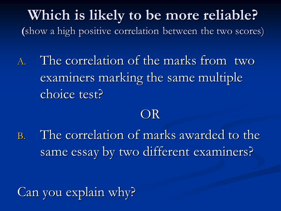 Which is likely to be more reliable