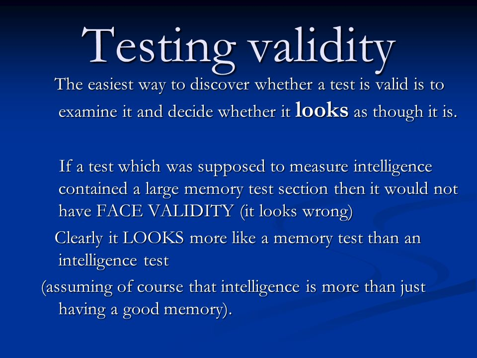Testing validity The easiest way to discover whether a test is valid is to examine it and decide whether it looks as though it is.