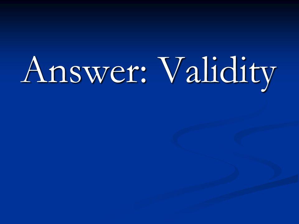 Answer: Validity