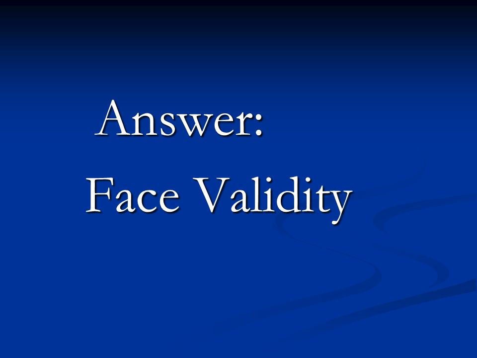Answer: Face Validity