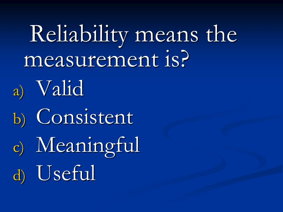 Valid Consistent Meaningful Useful