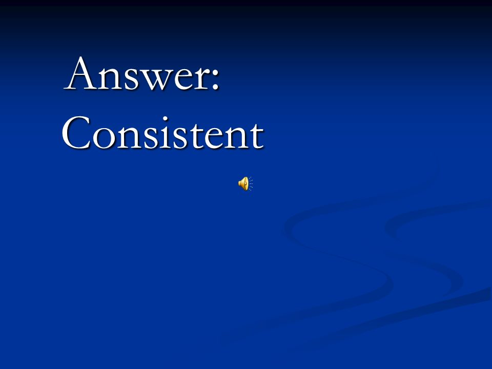 Answer: Consistent