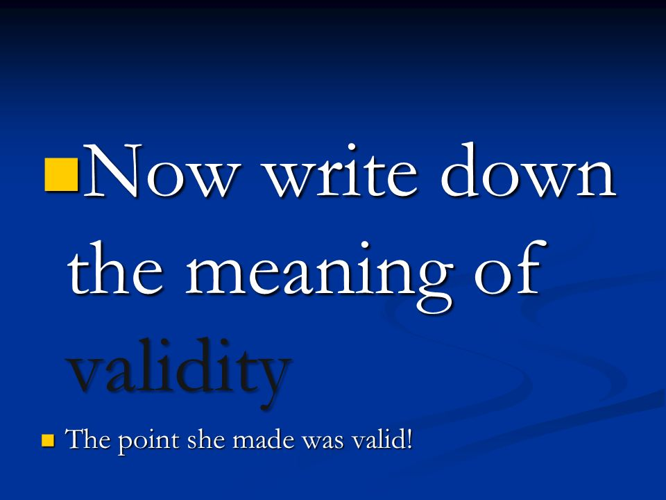 Now write down the meaning of validity