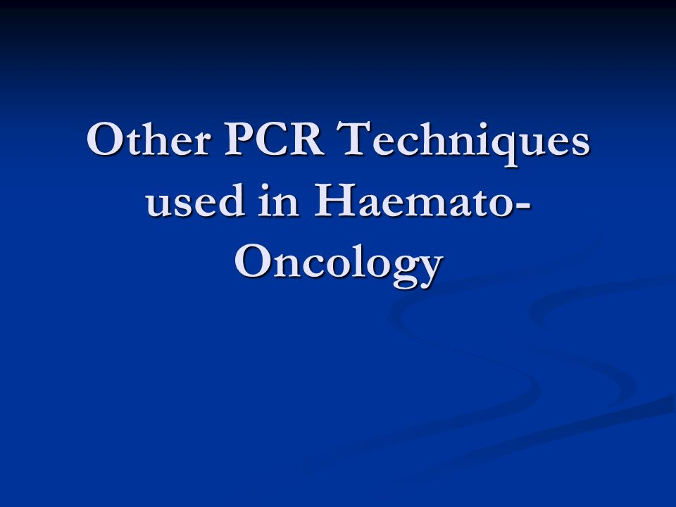 Other PCR Techniques used in Haemato-Oncology