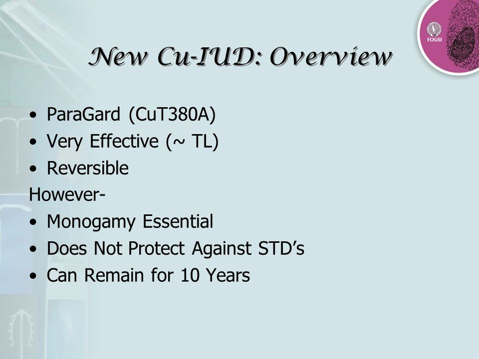 New Cu-IUD: Overview ParaGard (CuT380A) Very Effective (~ TL)