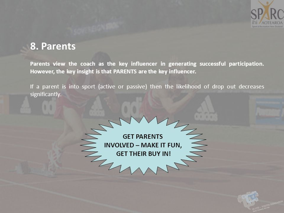 8. Parents GET PARENTS INVOLVED – MAKE IT FUN, GET THEIR BUY IN!