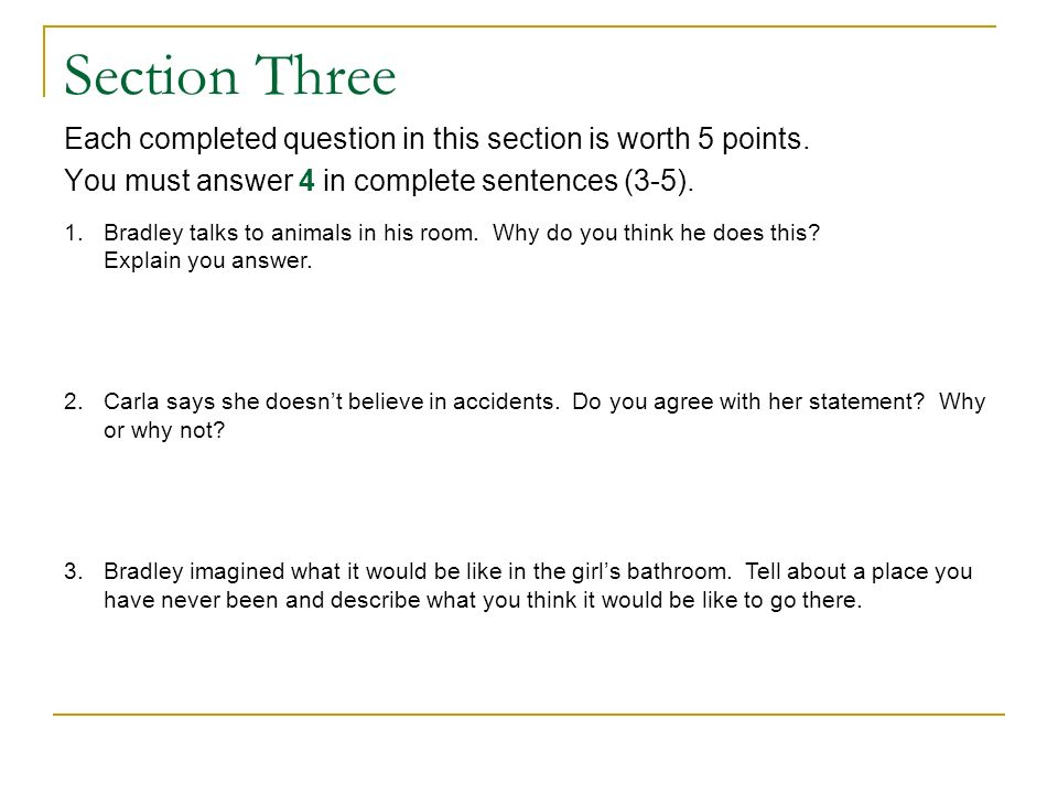 Section Three Each completed question in this section is worth 5 points. You must answer 4 in complete sentences (3-5).