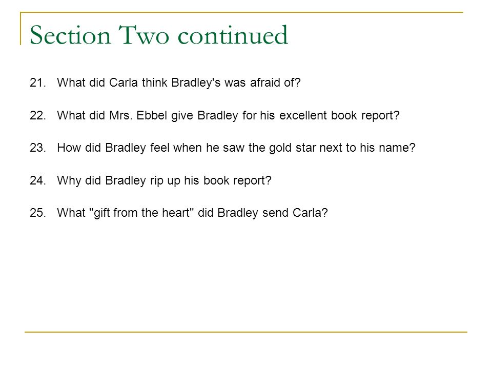 Section Two continued 21. What did Carla think Bradley s was afraid of 22. What did Mrs. Ebbel give Bradley for his excellent book report