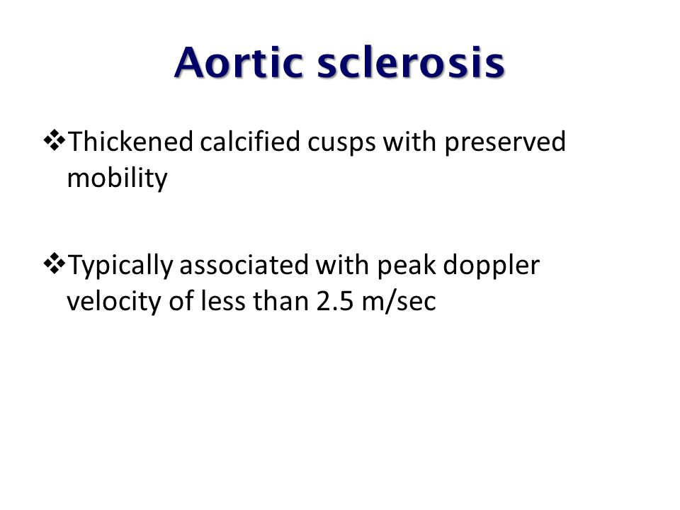 Aortic sclerosis Thickened calcified cusps with preserved mobility