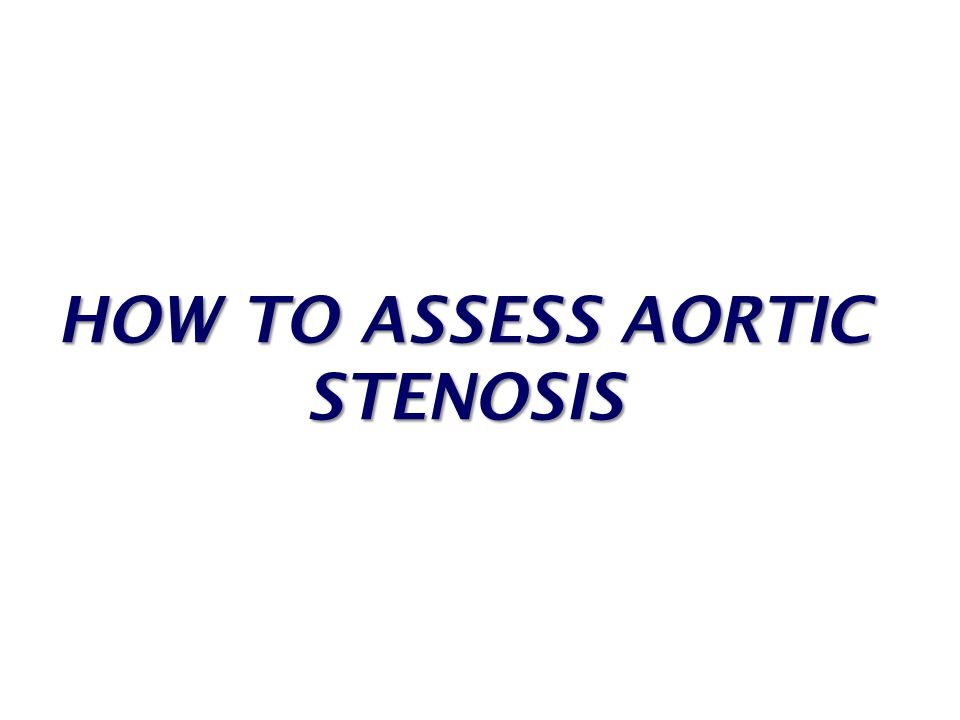 HOW TO ASSESS AORTIC STENOSIS