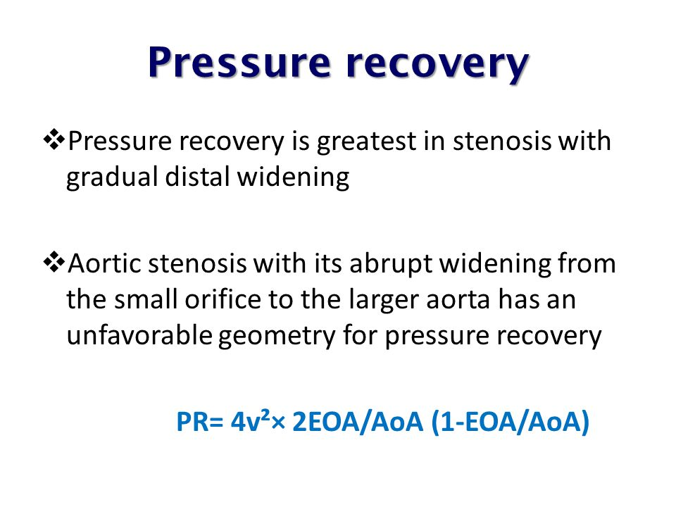 Pressure recovery Pressure recovery is greatest in stenosis with gradual distal widening.