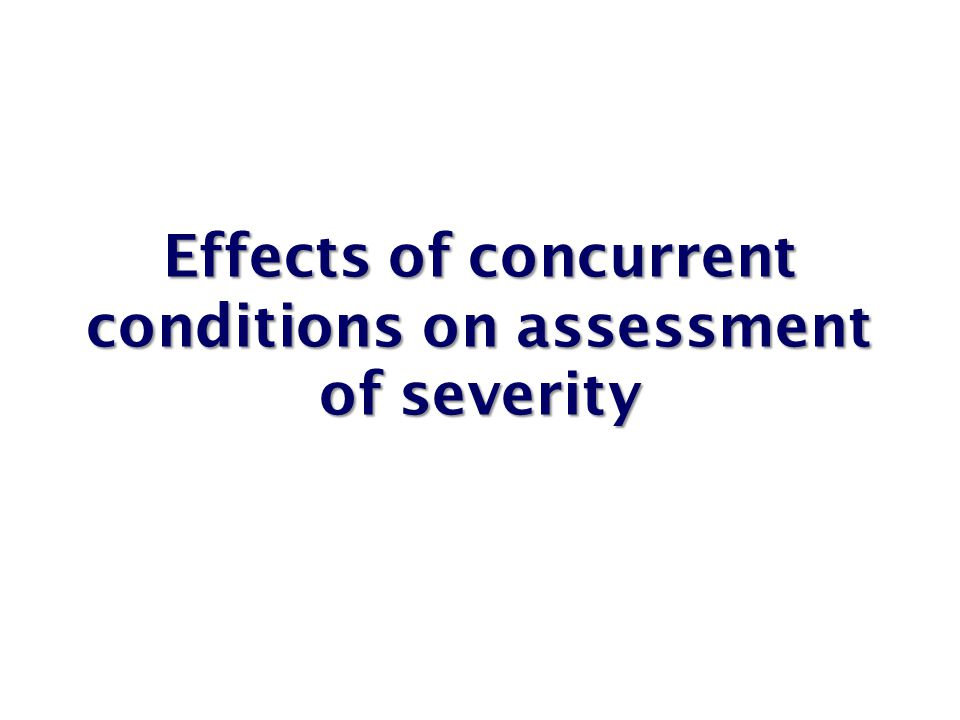 Effects of concurrent conditions on assessment of severity