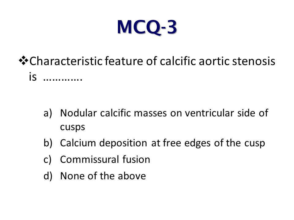 MCQ-3 Characteristic feature of calcific aortic stenosis is ………….