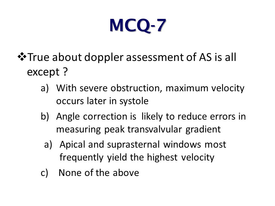MCQ-7 True about doppler assessment of AS is all except