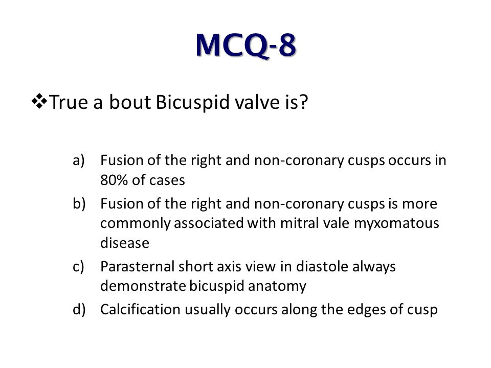 MCQ-8 True a bout Bicuspid valve is