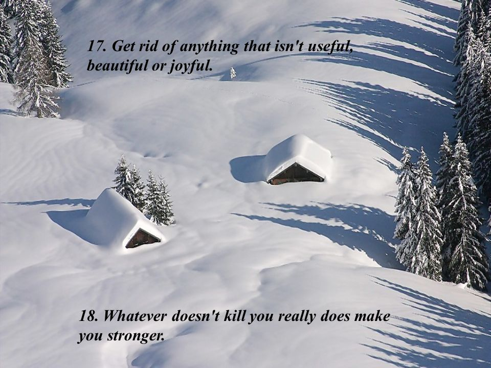 17. Get rid of anything that isn t useful, beautiful or joyful.