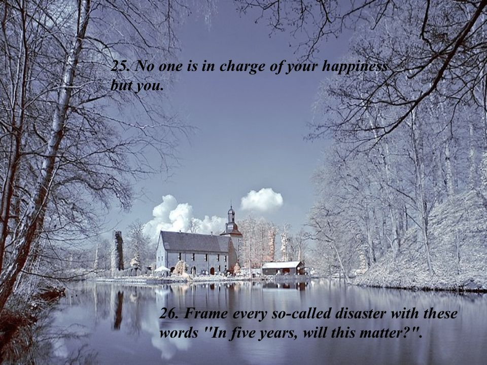 25. No one is in charge of your happiness