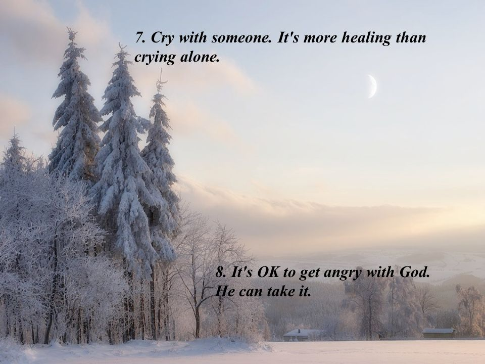 7. Cry with someone. It s more healing than crying alone.