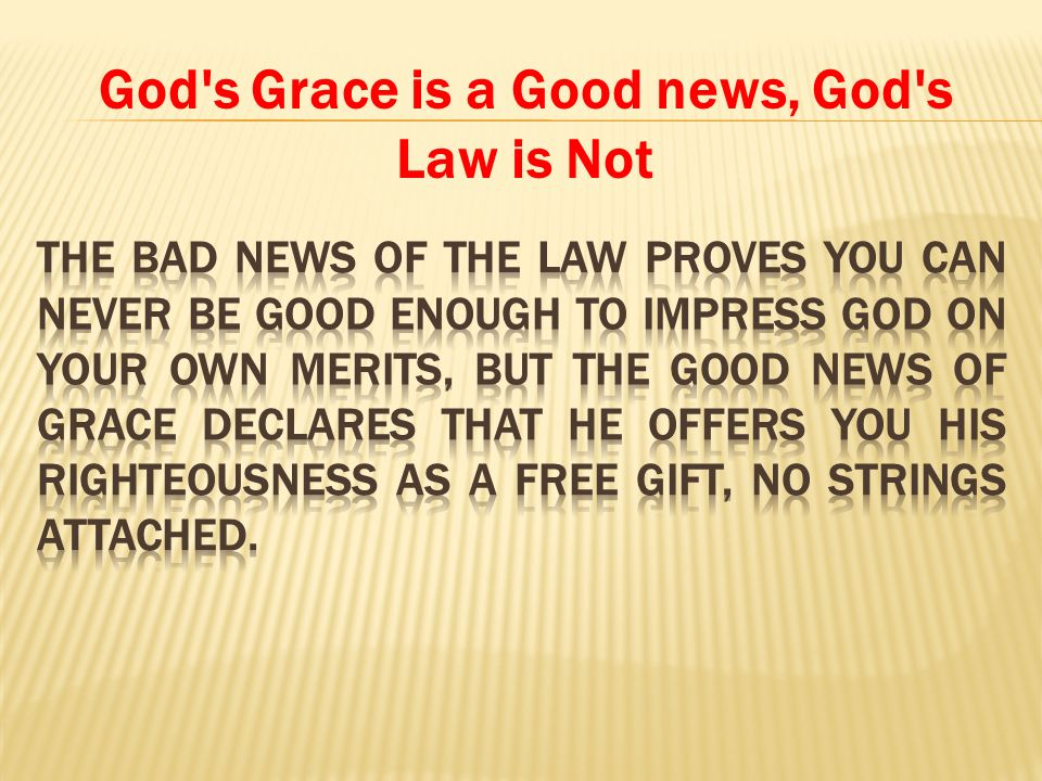 God s Grace is a Good news, God s Law is Not