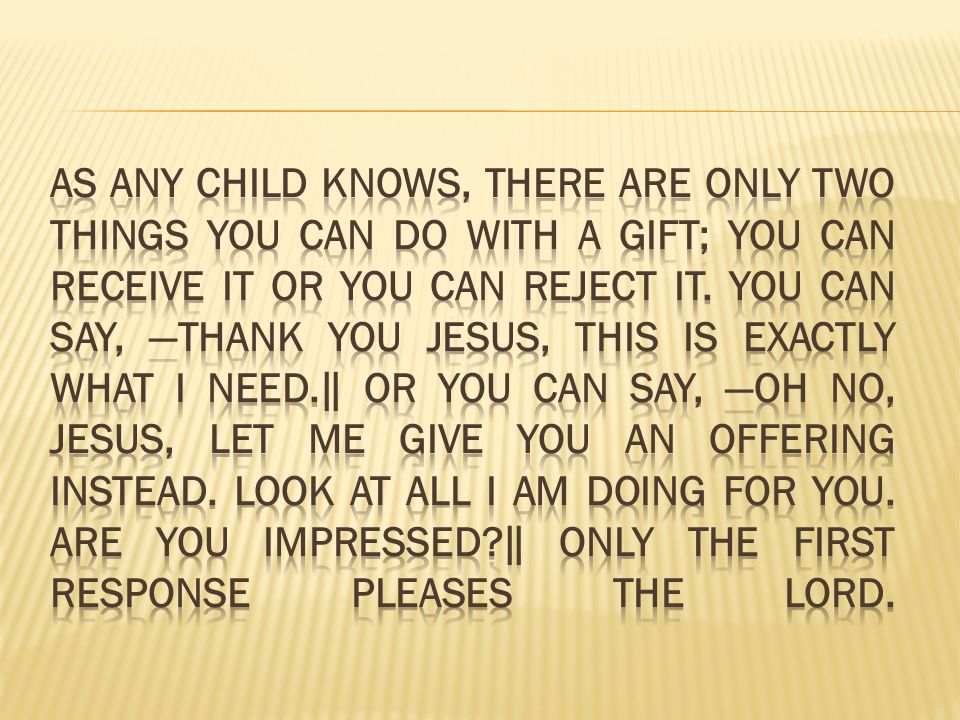 As any child knows, there are only two things you can do with a gift; you can receive it or you can reject it.
