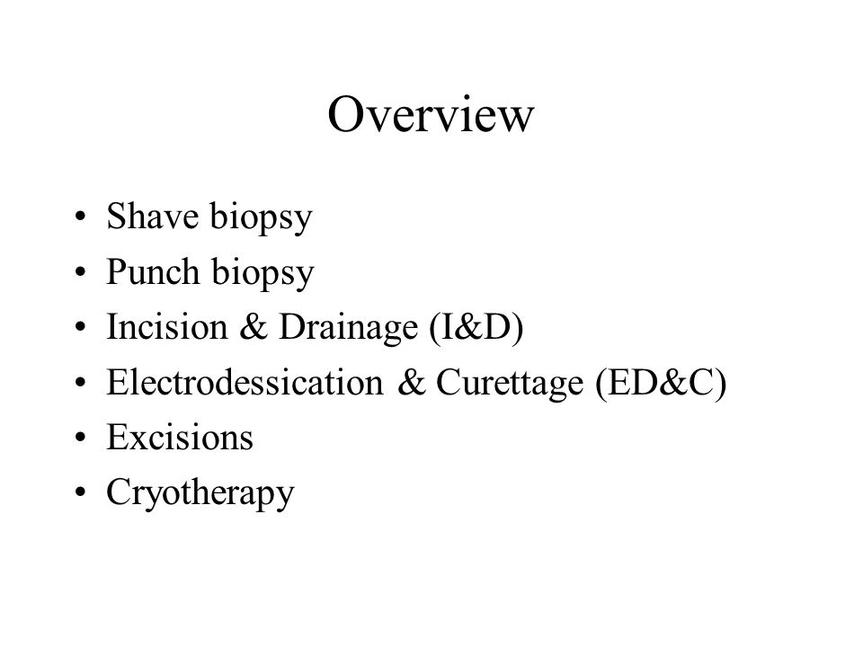 Overview Shave biopsy Punch biopsy Incision & Drainage (I&D)