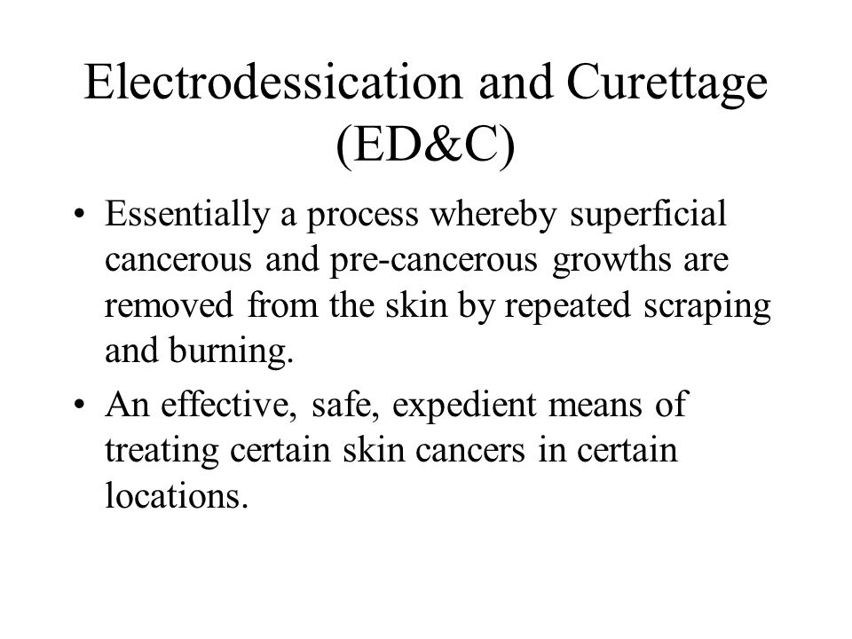 Electrodessication and Curettage (ED&C)