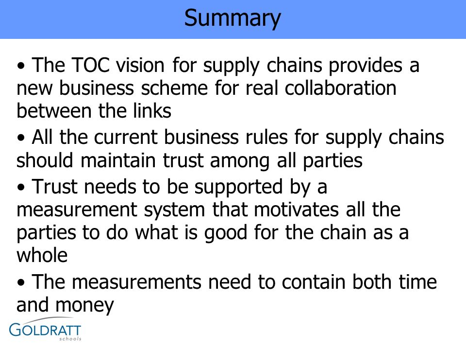 Summary The TOC vision for supply chains provides a new business scheme for real collaboration between the links.