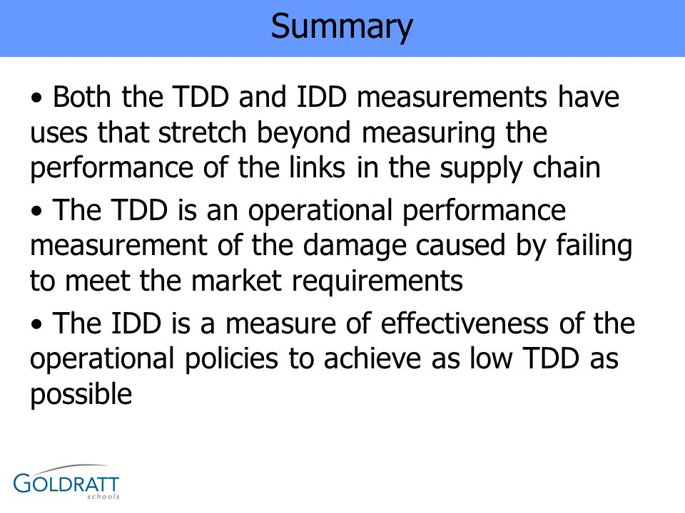 Summary Both the TDD and IDD measurements have uses that stretch beyond measuring the performance of the links in the supply chain.