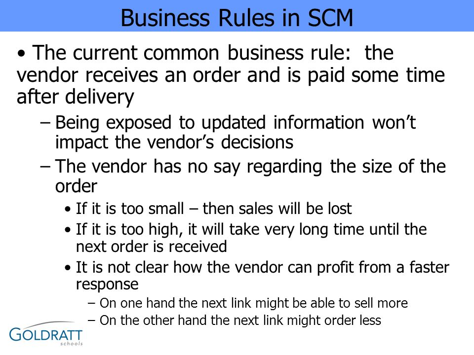 Business Rules in SCM The current common business rule: the vendor receives an order and is paid some time after delivery.