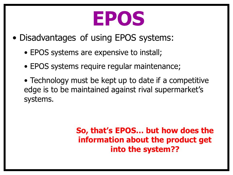 EPOS Disadvantages of using EPOS systems: