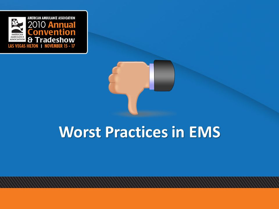 Worst Practices in EMS