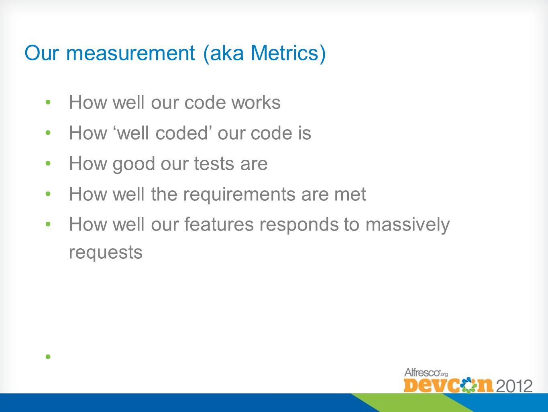 Our measurement (aka Metrics)