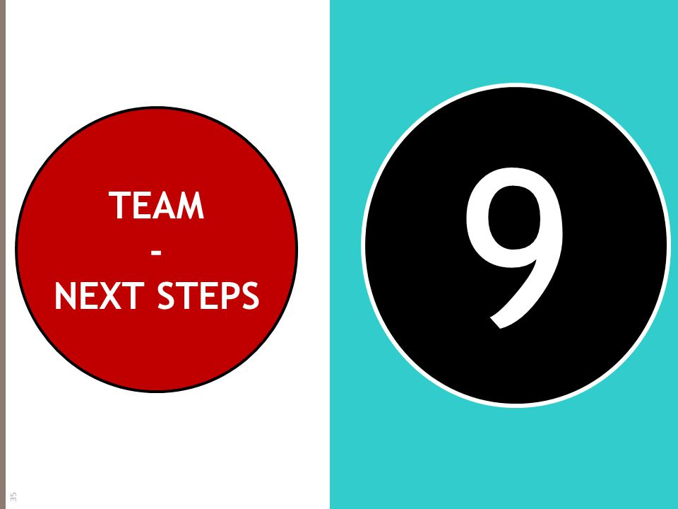 9 TEAM - NEXT STEPS 35
