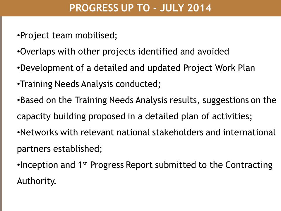 PROGRESS UP TO - JULY 2014 Project team mobilised;