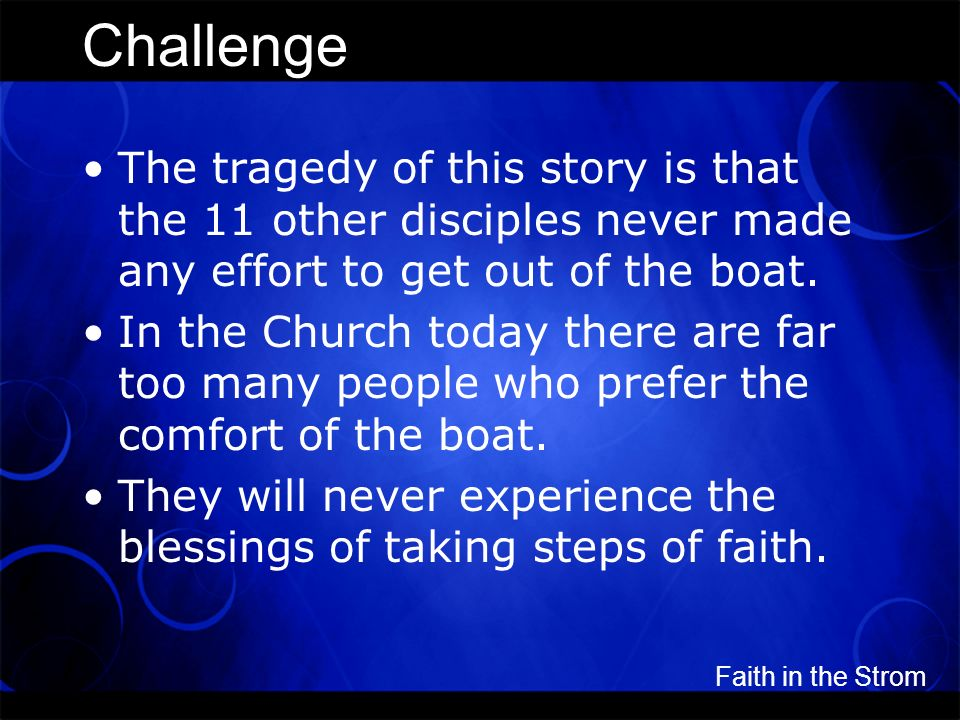 Challenge The tragedy of this story is that the 11 other disciples never made any effort to get out of the boat.