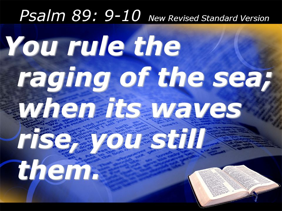 Psalm 89: 9-10 New Revised Standard Version