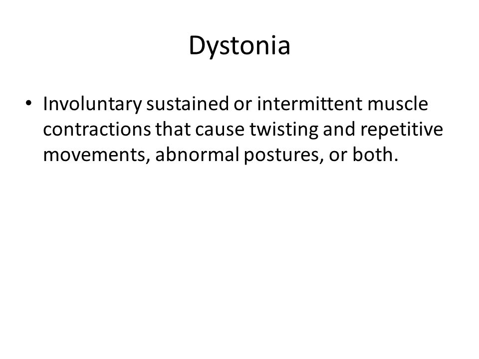 Dystonia Involuntary sustained or intermittent muscle contractions that cause twisting and repetitive movements, abnormal postures, or both.