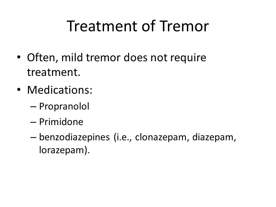 Treatment of Tremor Often, mild tremor does not require treatment.