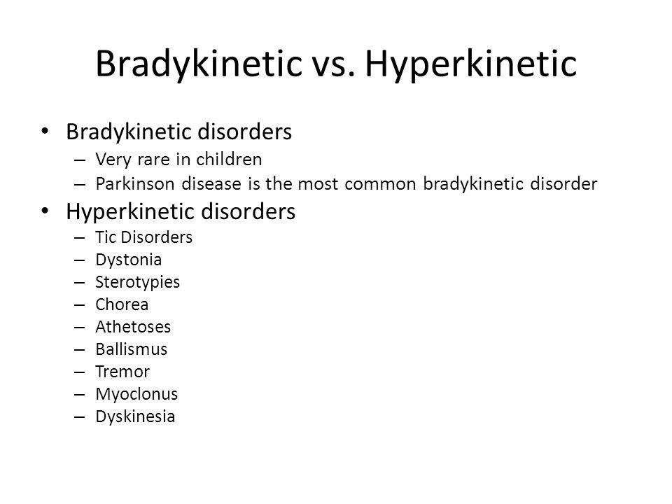 Bradykinetic vs. Hyperkinetic