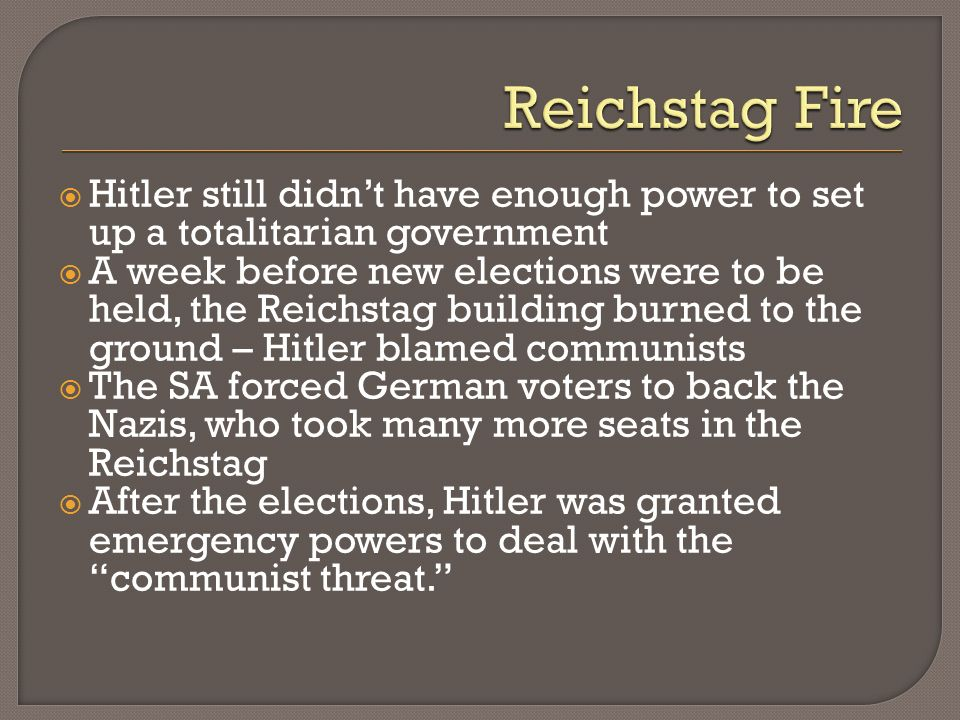 Reichstag Fire Hitler still didn't have enough power to set up a totalitarian government.