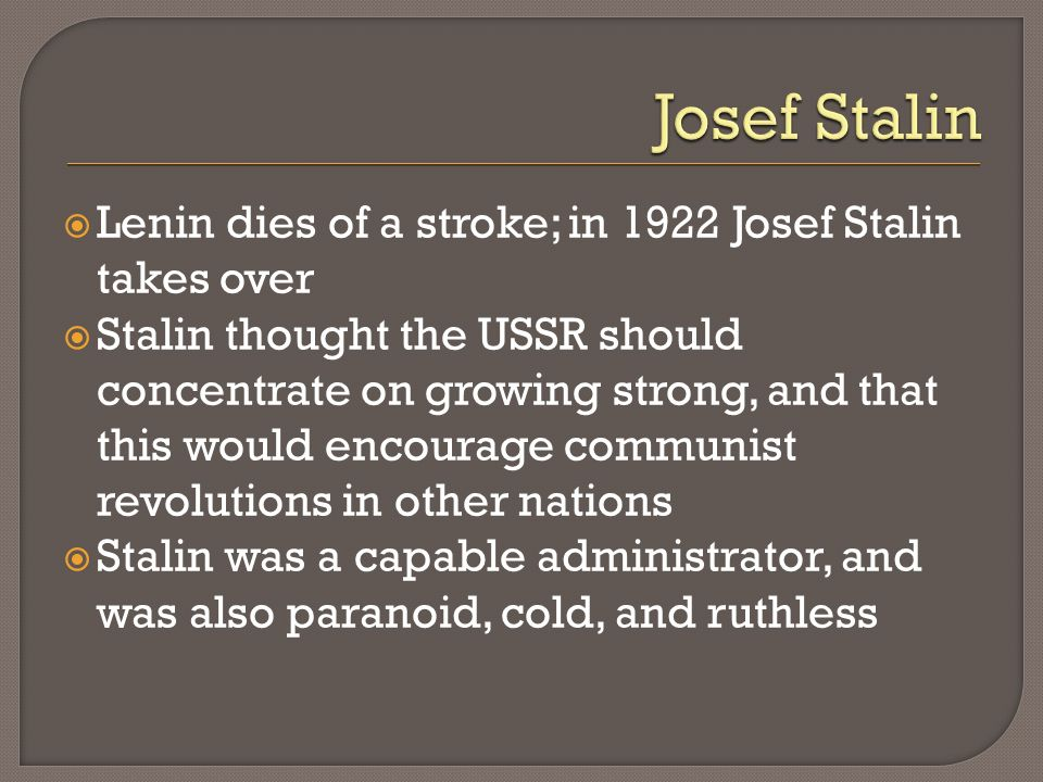 Josef Stalin Lenin dies of a stroke; in 1922 Josef Stalin takes over