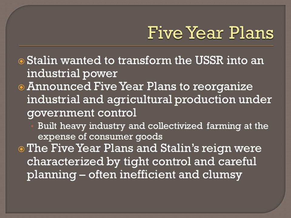 Five Year Plans Stalin wanted to transform the USSR into an industrial power.