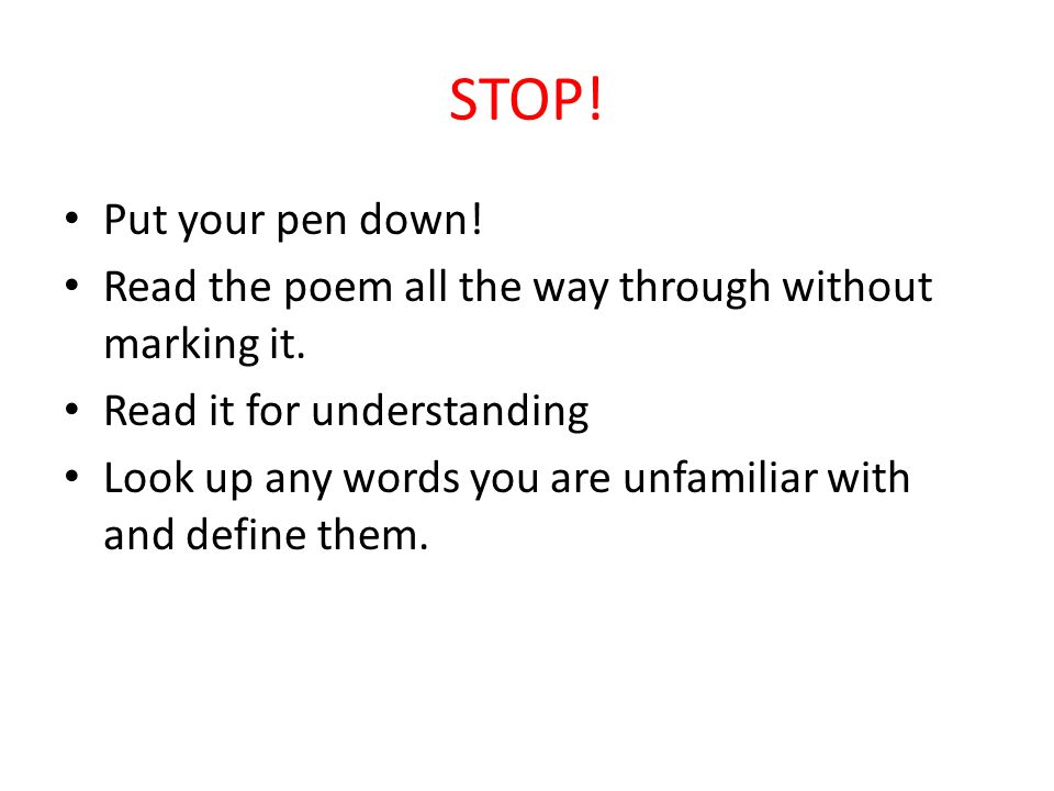STOP! Put your pen down! Read the poem all the way through without marking it. Read it for understanding.