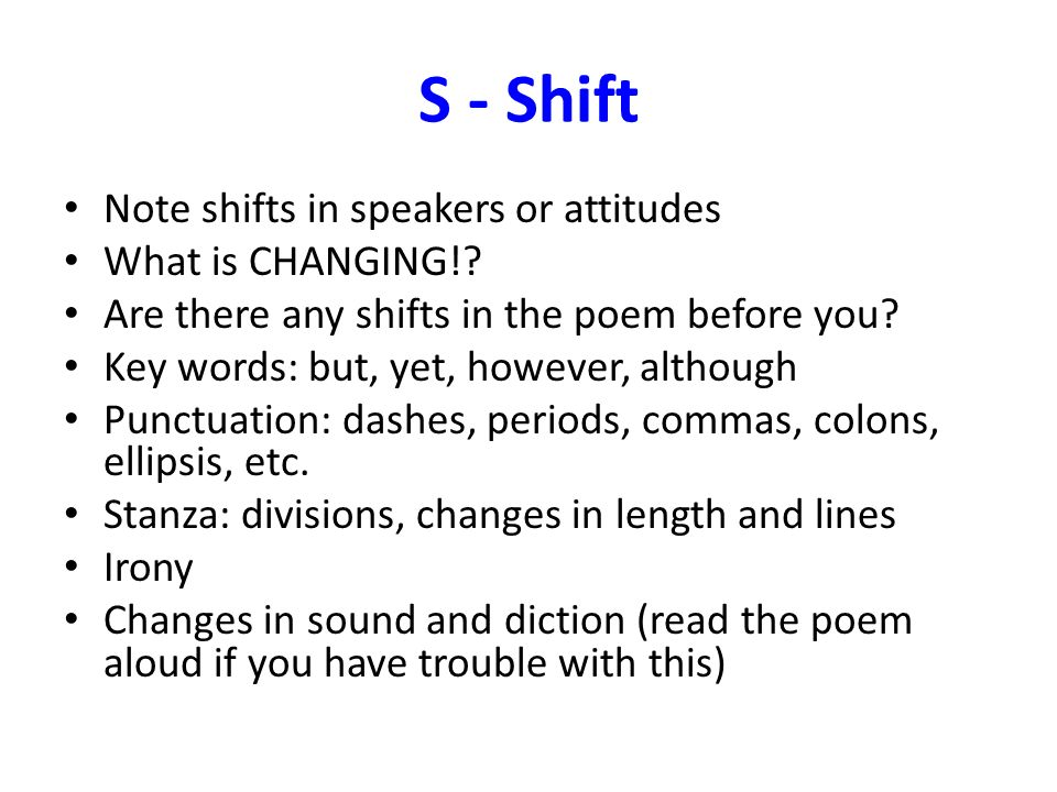 S - Shift Note shifts in speakers or attitudes What is CHANGING!